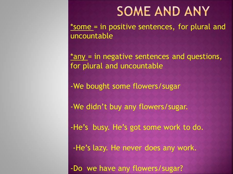 Some and Any *some = in positive sentences, for plural and uncountable