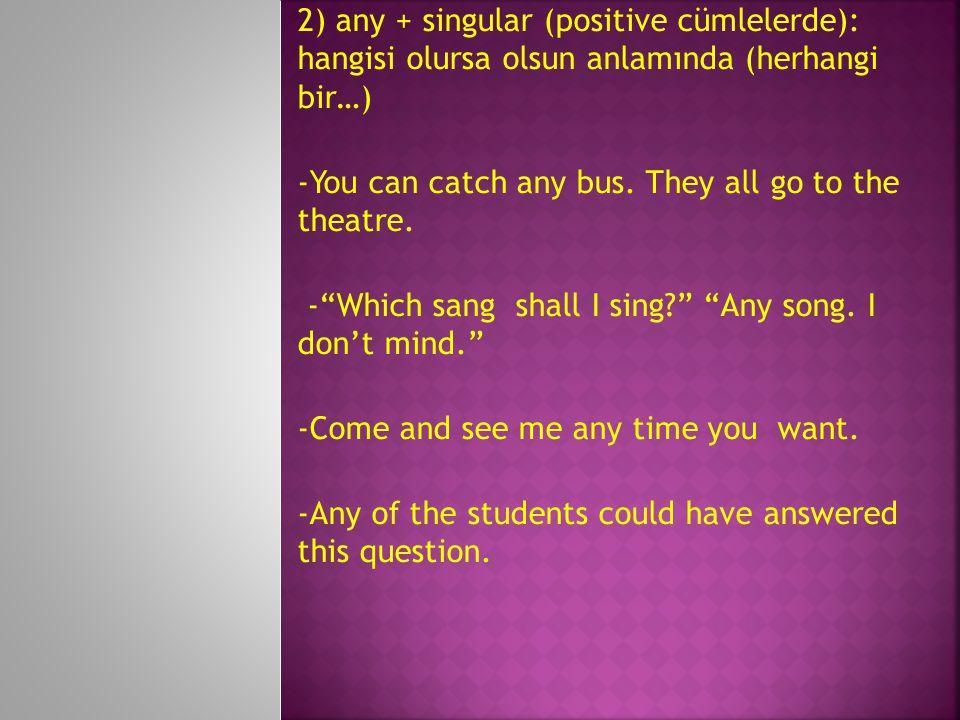 2) any + singular (positive cümlelerde): hangisi olursa olsun anlamında (herhangi bir…)