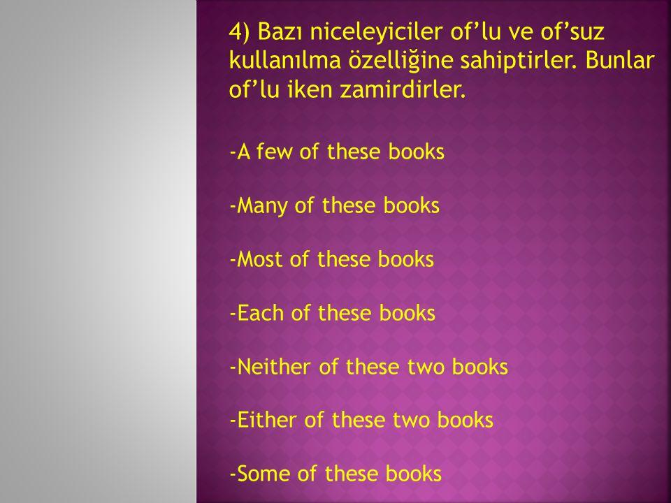 4) Bazı niceleyiciler of'lu ve of'suz kullanılma özelliğine sahiptirler. Bunlar of'lu iken zamirdirler.