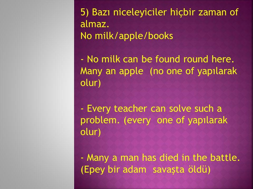 5) Bazı niceleyiciler hiçbir zaman of almaz