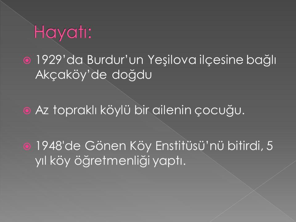 Hayatı: 1929'da Burdur'un Yeşilova ilçesine bağlı Akçaköy'de doğdu