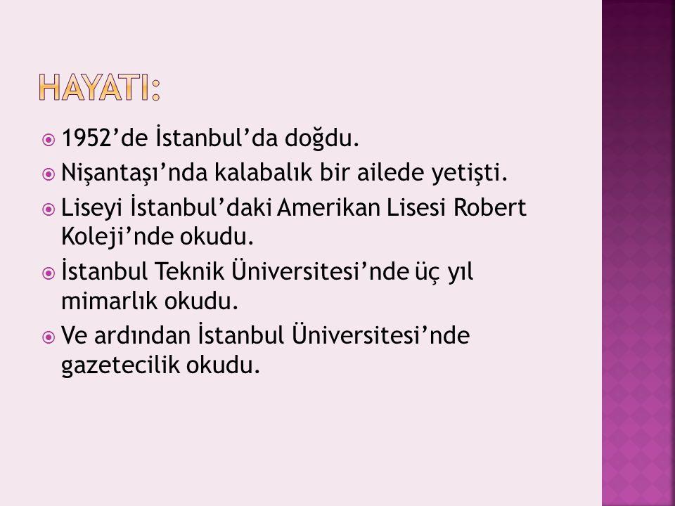 HAYATI: 1952'de İstanbul'da doğdu.