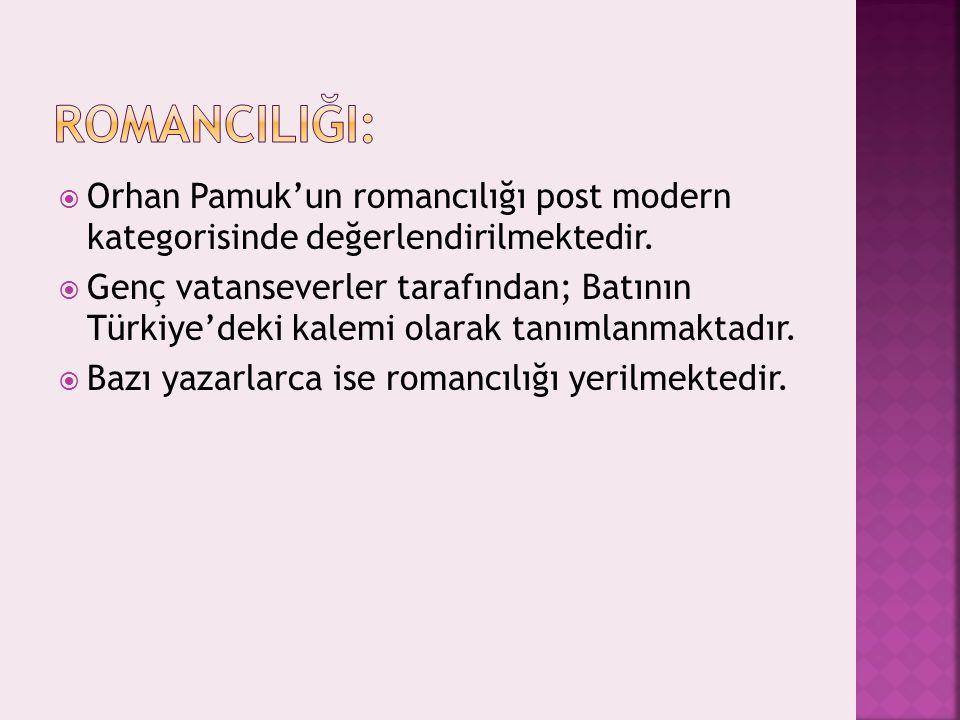 RomancIlIğI: Orhan Pamuk'un romancılığı post modern kategorisinde değerlendirilmektedir.