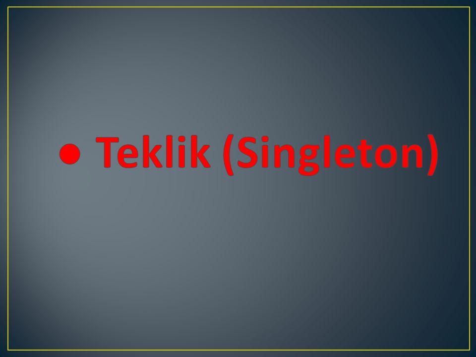 ● Teklik (Singleton)