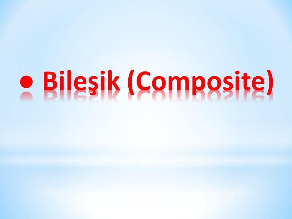 ● Bileşik (Composite)