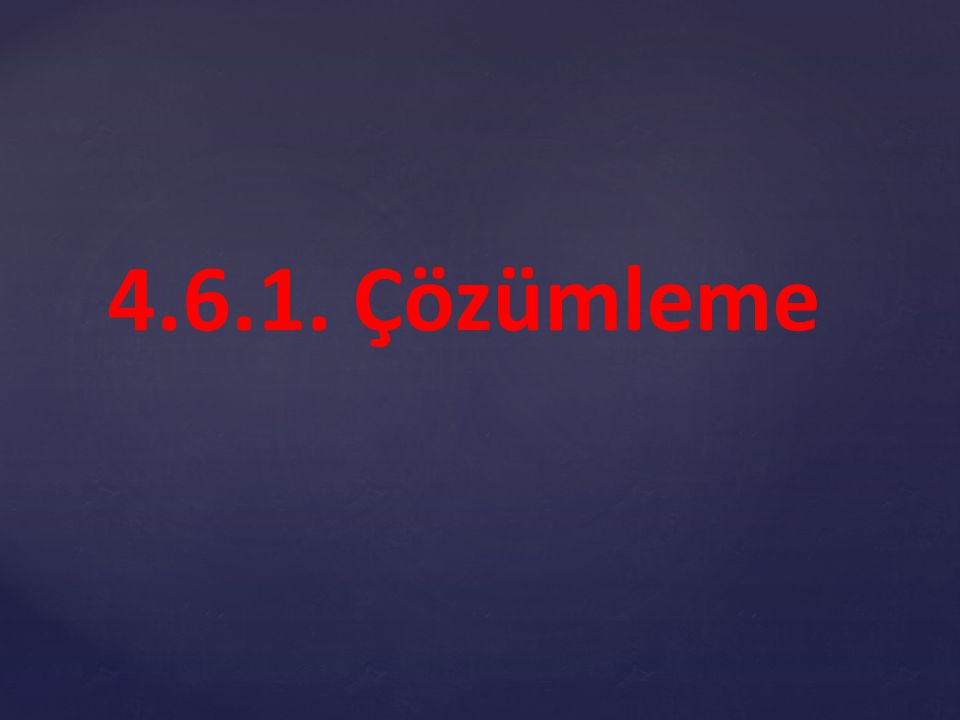 4.6.1. Çözümleme