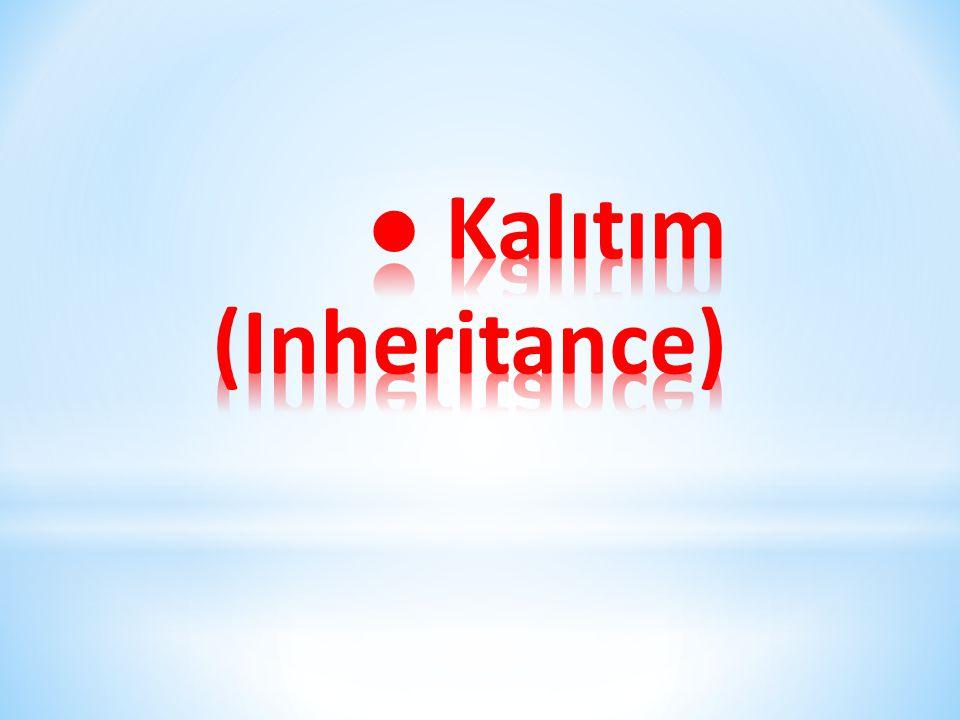 ● Kalıtım (Inheritance)