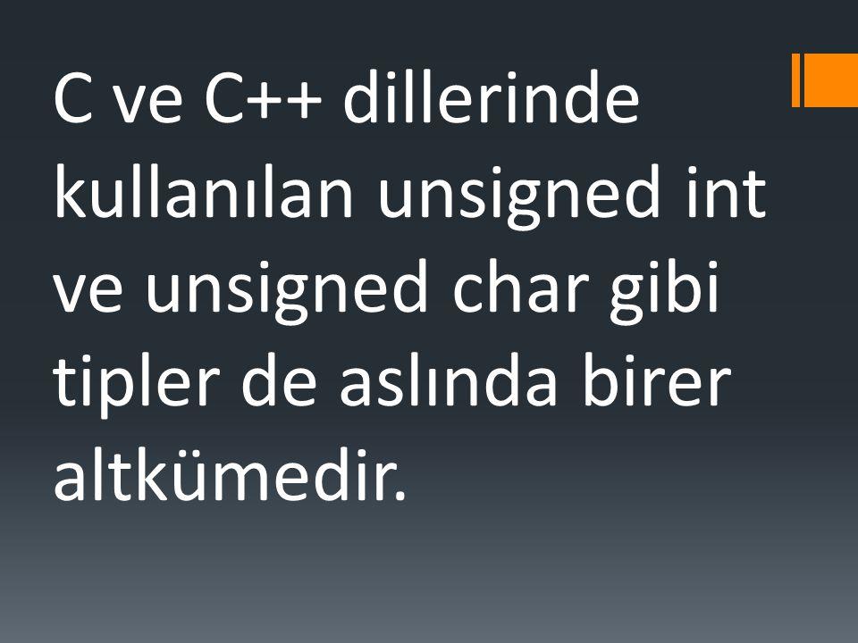 C ve C++ dillerinde kullanılan unsigned int ve unsigned char gibi tipler de aslında birer altkümedir.