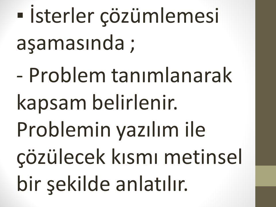 ▪ İsterler çözümlemesi aşamasında ; - Problem tanımlanarak kapsam belirlenir.