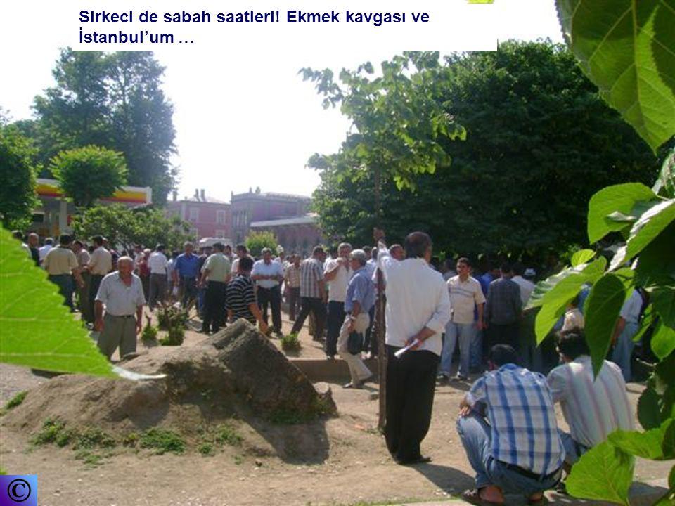 Sirkeci de sabah saatleri! Ekmek kavgası ve İstanbul'um …