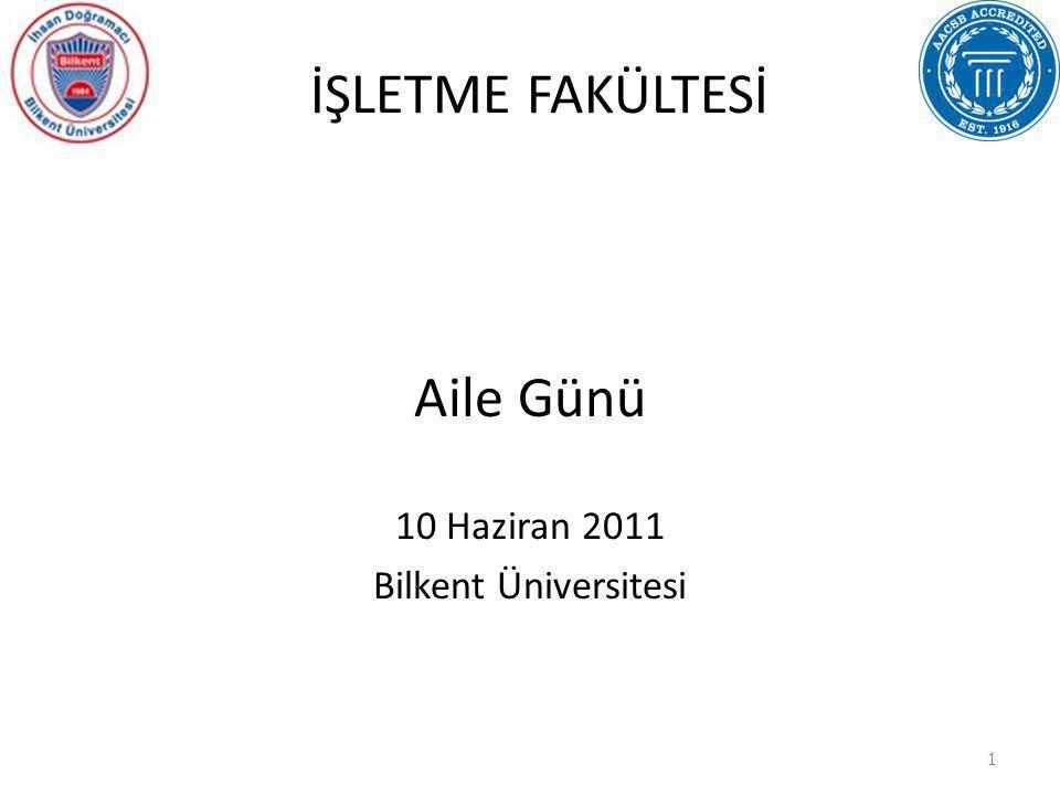İŞLETME FAKÜLTESİ Aile Günü 10 Haziran 2011 Bilkent Üniversitesi