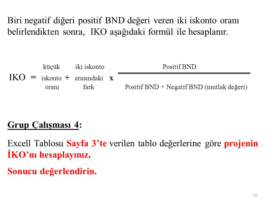 Biri negatif diğeri positif BND değeri veren iki iskonto oranı belirlendikten sonra, IKO aşağıdaki formül ile hesaplanır.