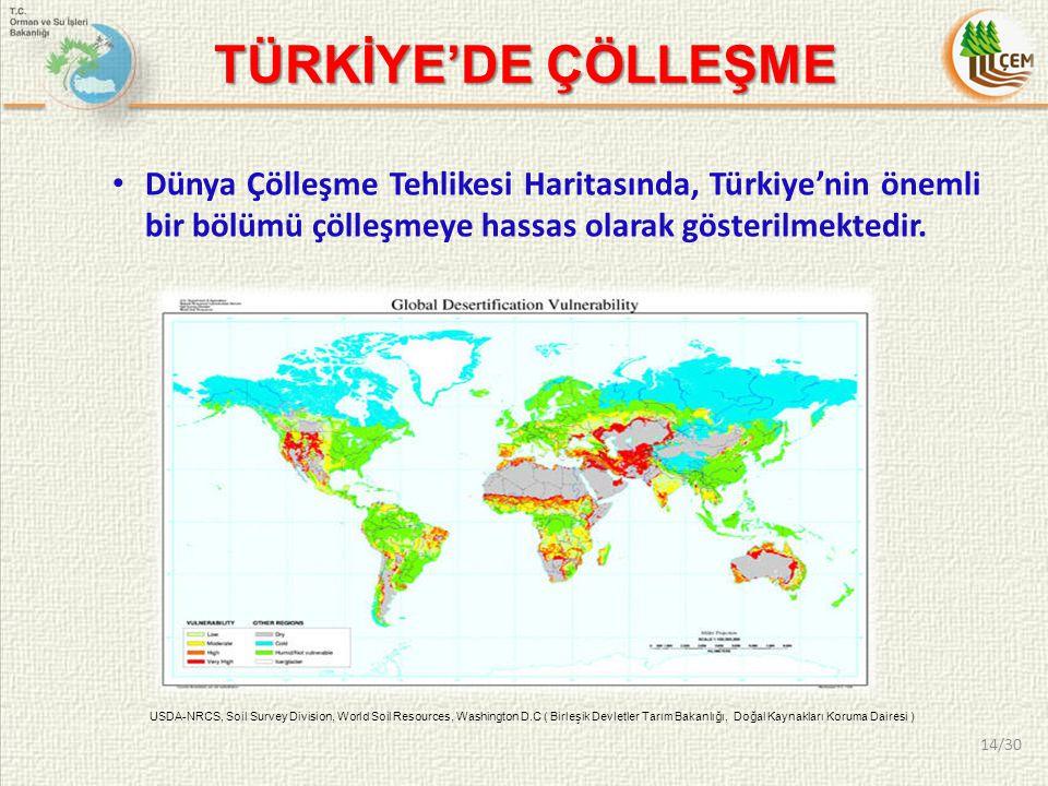 TÜRKİYE'DE ÇÖLLEŞME Dünya Çölleşme Tehlikesi Haritasında, Türkiye'nin önemli bir bölümü çölleşmeye hassas olarak gösterilmektedir.