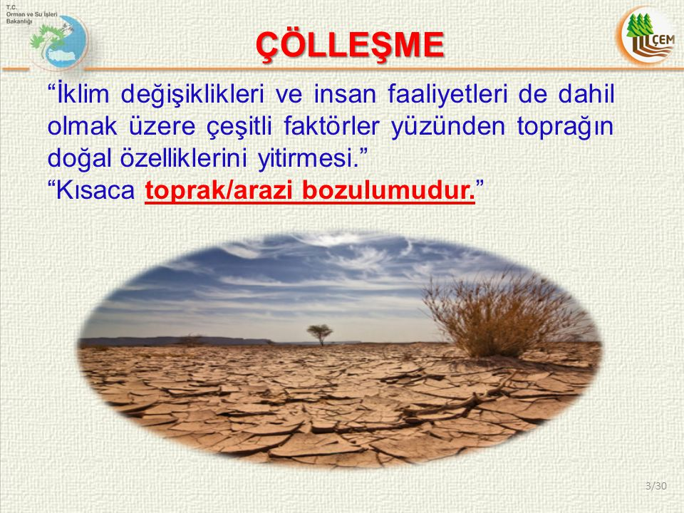 ÇÖLLEŞME İklim değişiklikleri ve insan faaliyetleri de dahil olmak üzere çeşitli faktörler yüzünden toprağın doğal özelliklerini yitirmesi.