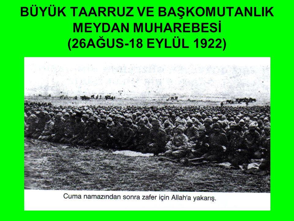 BÜYÜK TAARRUZ VE BAŞKOMUTANLIK MEYDAN MUHAREBESİ (26AĞUS-18 EYLÜL 1922)