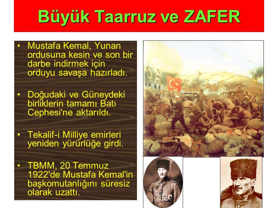 Büyük Taarruz ve ZAFER Mustafa Kemal, Yunan ordusuna kesin ve son bir darbe indirmek için orduyu savaşa hazırladı.