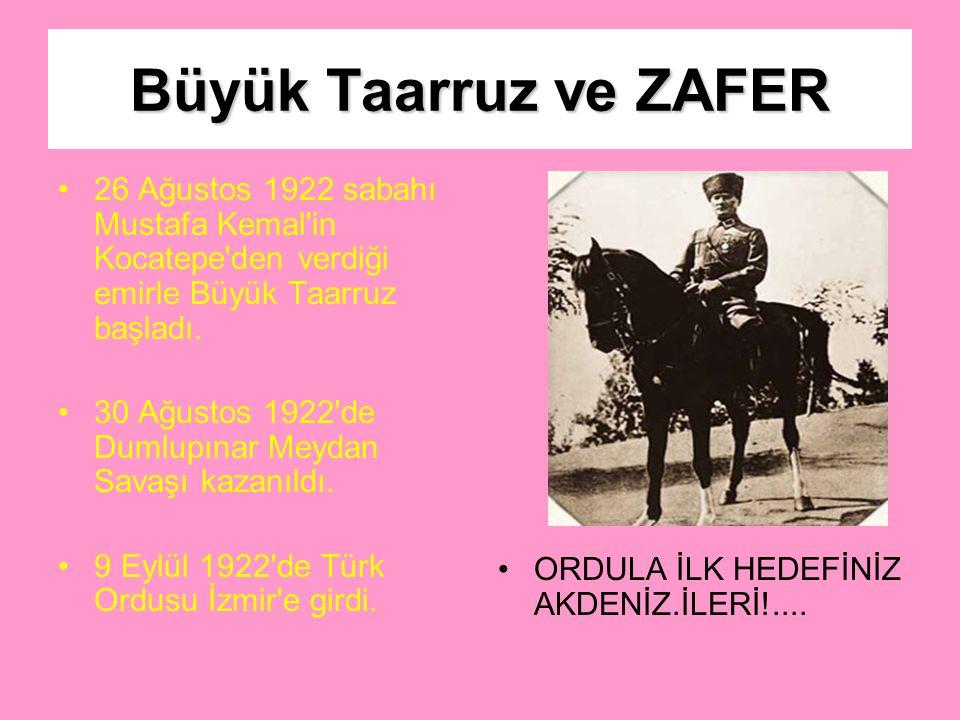 Büyük Taarruz ve ZAFER 26 Ağustos 1922 sabahı Mustafa Kemal in Kocatepe den verdiği emirle Büyük Taarruz başladı.
