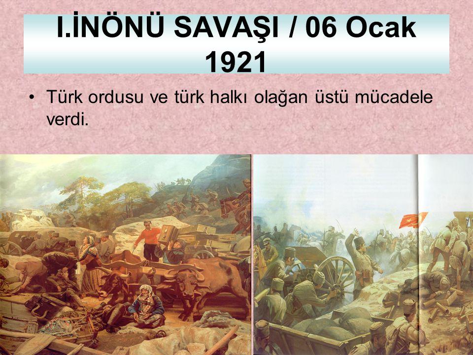 I.İNÖNÜ SAVAŞI / 06 Ocak 1921 Türk ordusu ve türk halkı olağan üstü mücadele verdi.