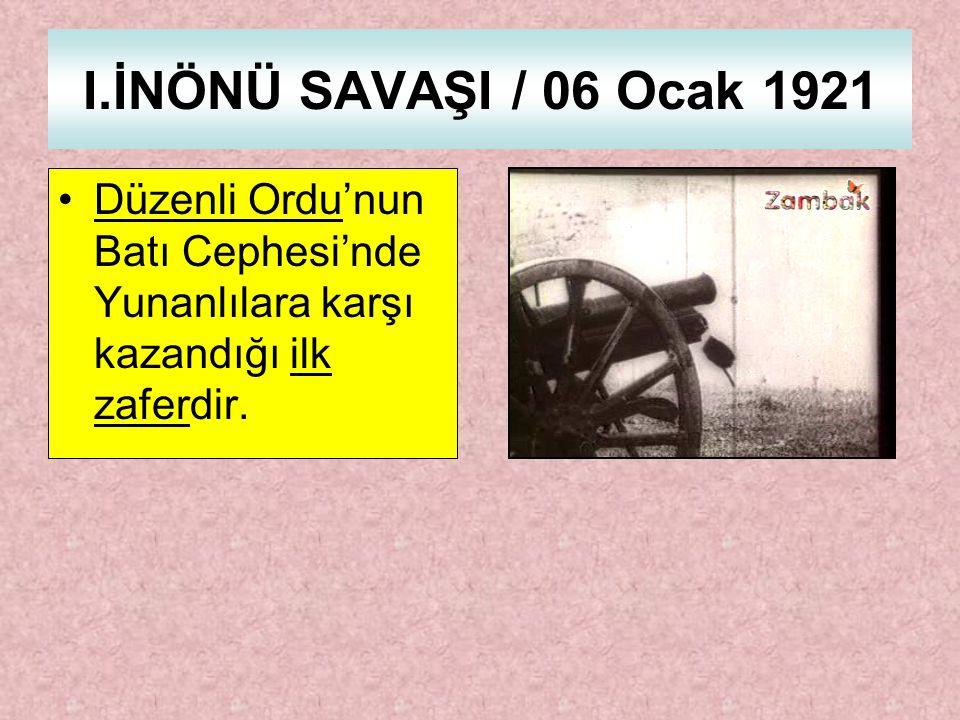 I.İNÖNÜ SAVAŞI / 06 Ocak 1921 Düzenli Ordu'nun Batı Cephesi'nde Yunanlılara karşı kazandığı ilk zaferdir.