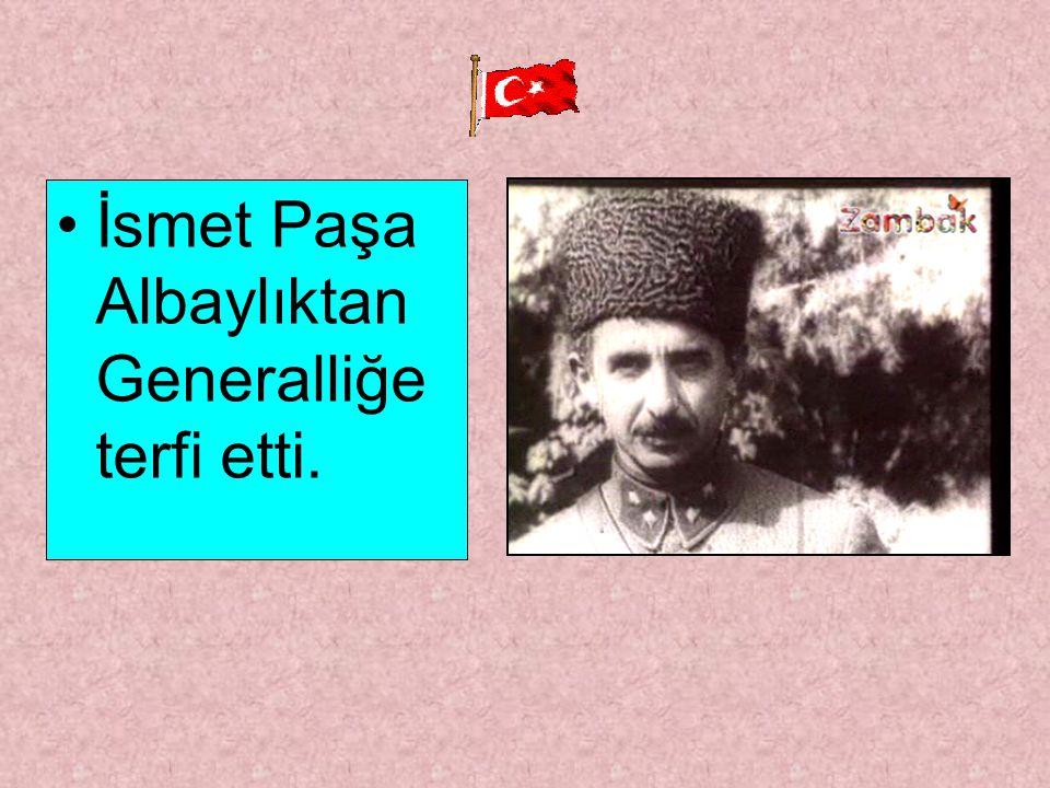 İsmet Paşa Albaylıktan Generalliğe terfi etti.