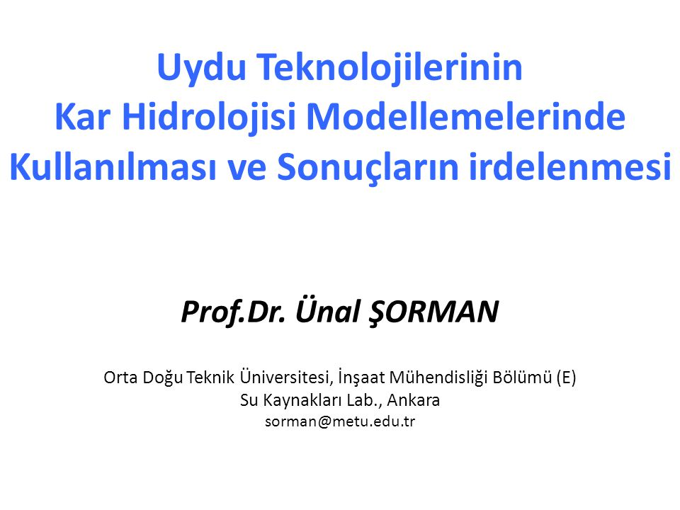 Uydu Teknolojilerinin Kar Hidrolojisi Modellemelerinde Kullanılması ve Sonuçların irdelenmesi Prof.Dr.