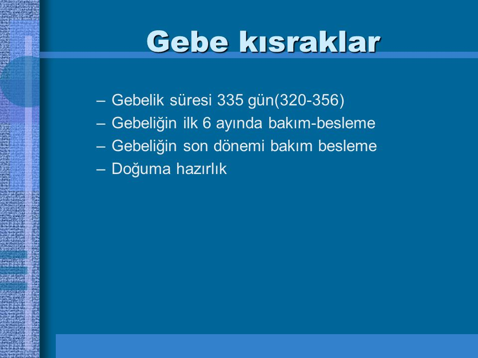 Gebe kısraklar Gebelik süresi 335 gün(320-356)