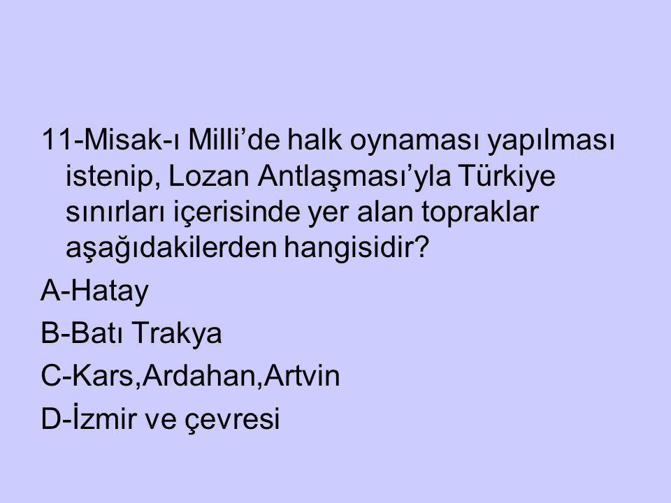 11-Misak-ı Milli'de halk oynaması yapılması istenip, Lozan Antlaşması'yla Türkiye sınırları içerisinde yer alan topraklar aşağıdakilerden hangisidir