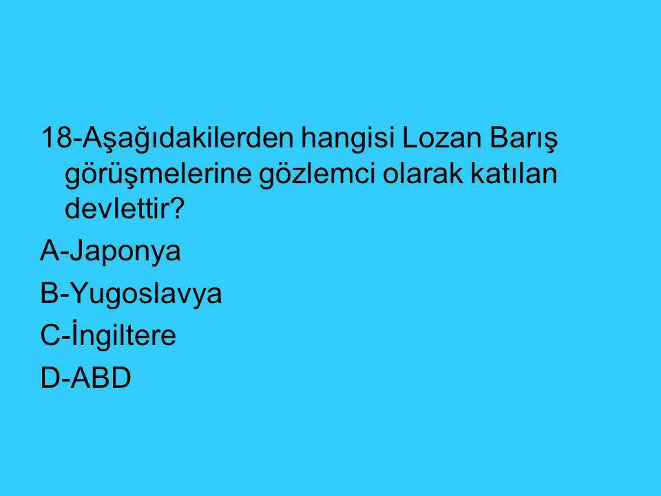 18-Aşağıdakilerden hangisi Lozan Barış görüşmelerine gözlemci olarak katılan devlettir