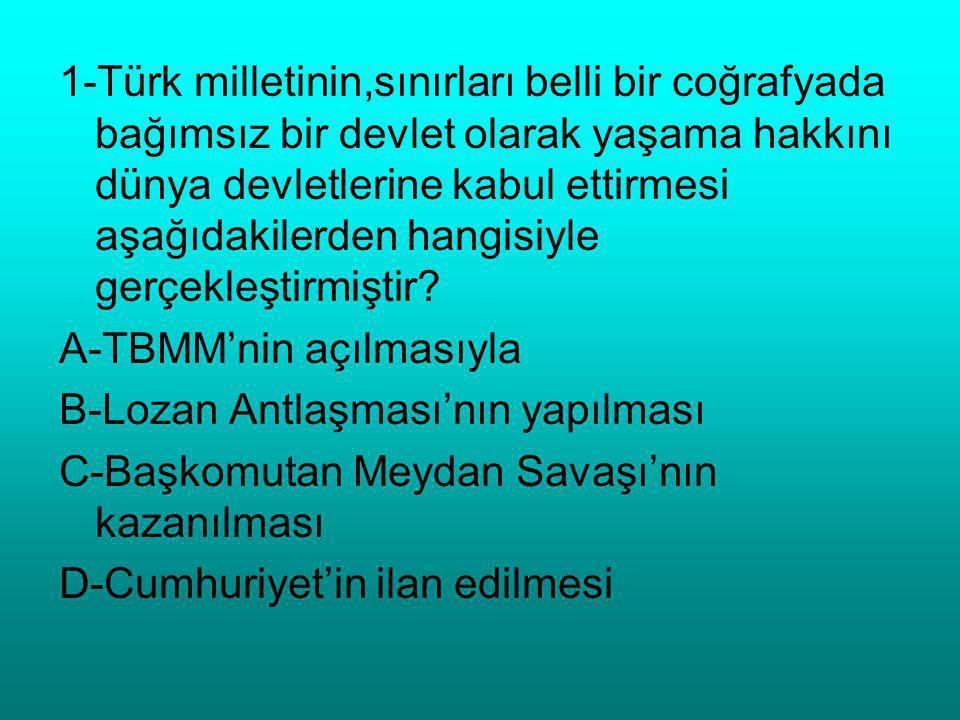 1-Türk milletinin,sınırları belli bir coğrafyada bağımsız bir devlet olarak yaşama hakkını dünya devletlerine kabul ettirmesi aşağıdakilerden hangisiyle gerçekleştirmiştir