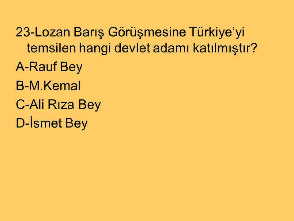 23-Lozan Barış Görüşmesine Türkiye'yi temsilen hangi devlet adamı katılmıştır
