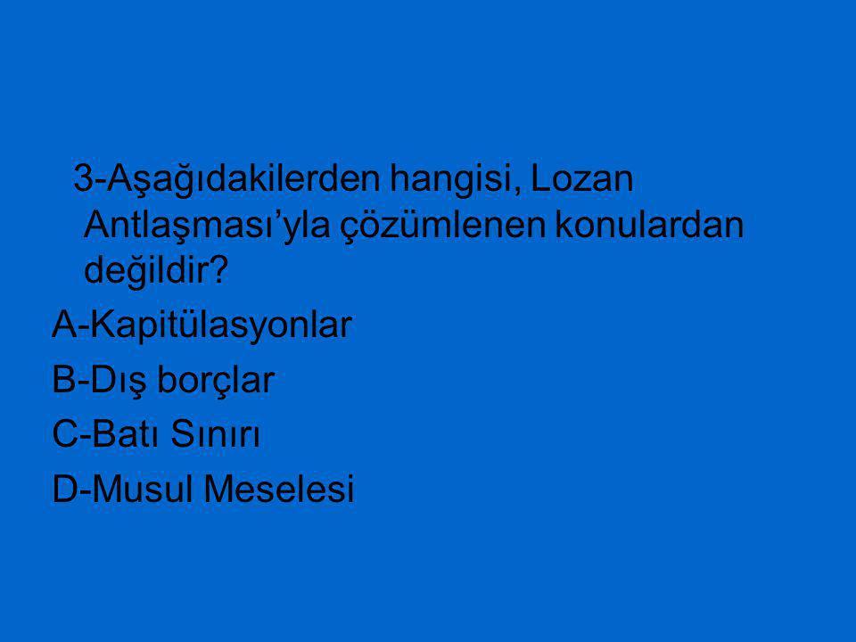 3-Aşağıdakilerden hangisi, Lozan Antlaşması'yla çözümlenen konulardan değildir