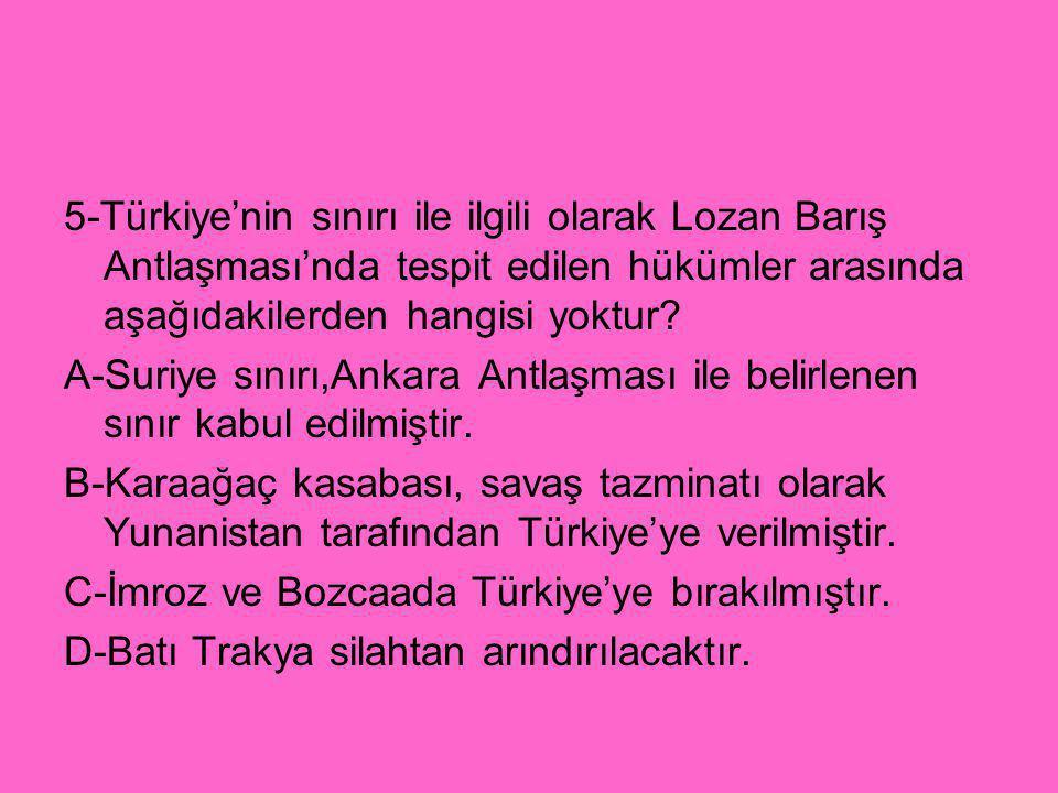 5-Türkiye'nin sınırı ile ilgili olarak Lozan Barış Antlaşması'nda tespit edilen hükümler arasında aşağıdakilerden hangisi yoktur