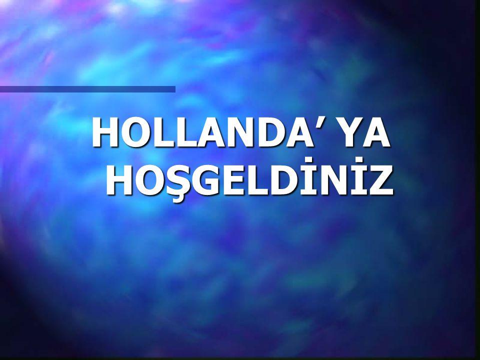 HOLLANDA' YA HOŞGELDİNİZ
