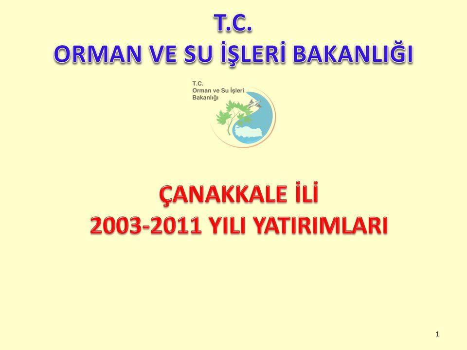 ORMAN VE SU İŞLERİ BAKANLIĞI ÇANAKKALE İLİ 2003-2011 YILI YATIRIMLARI