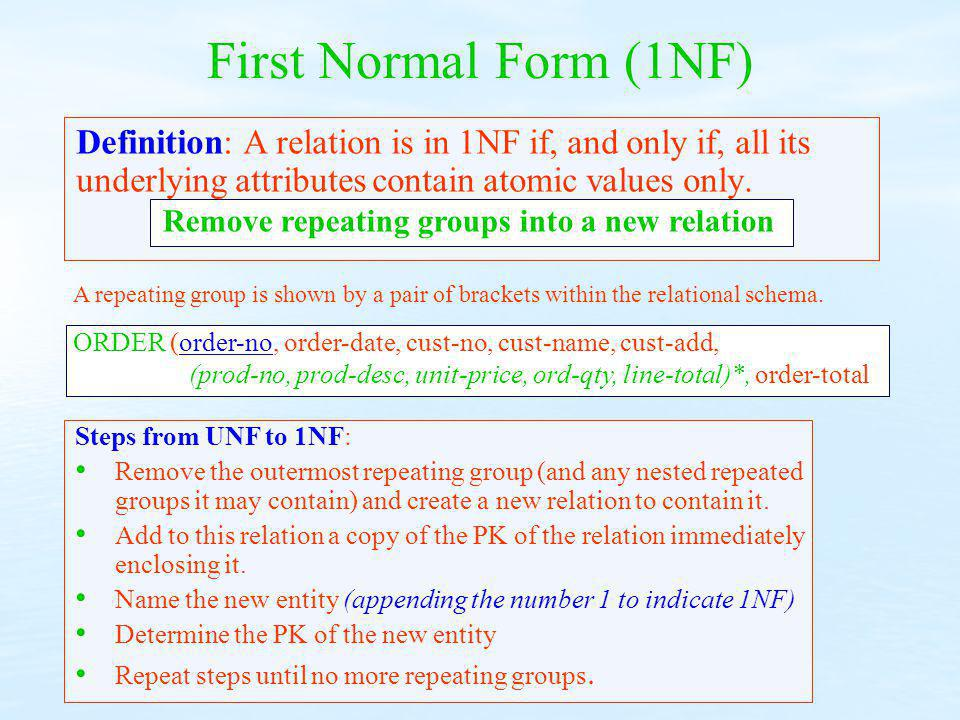 First Normal Form (1NF) Definition: A relation is in 1NF if, and only if, all its underlying attributes contain atomic values only.