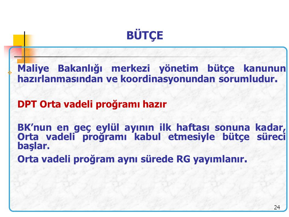 BÜTÇE Maliye Bakanlığı merkezi yönetim bütçe kanunun hazırlanmasından ve koordinasyonundan sorumludur.