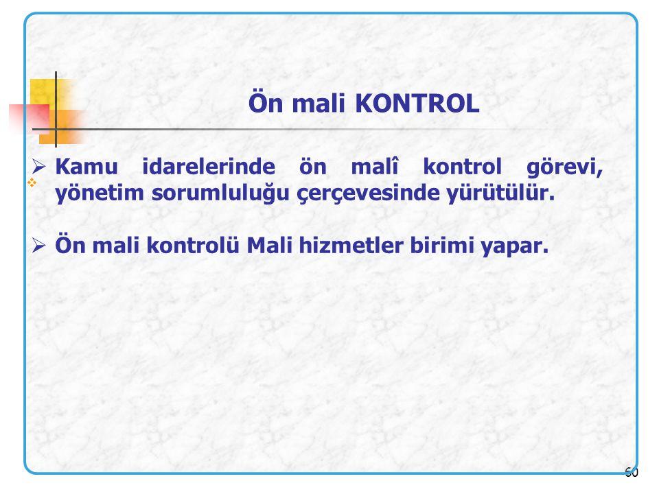 Ön mali KONTROL Kamu idarelerinde ön malî kontrol görevi, yönetim sorumluluğu çerçevesinde yürütülür.