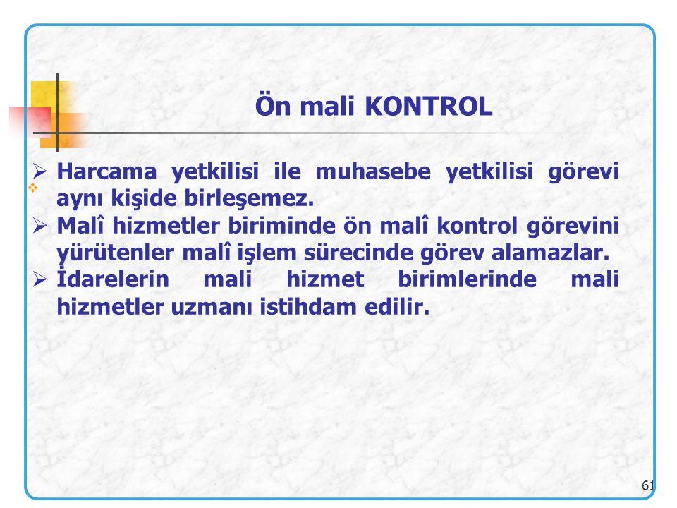 Ön mali KONTROL Harcama yetkilisi ile muhasebe yetkilisi görevi aynı kişide birleşemez.