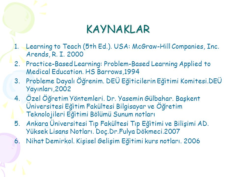 KAYNAKLAR Learning to Teach (5th Ed.). USA: McGraw-Hill Companies, Inc. Arends, R. I. 2000.