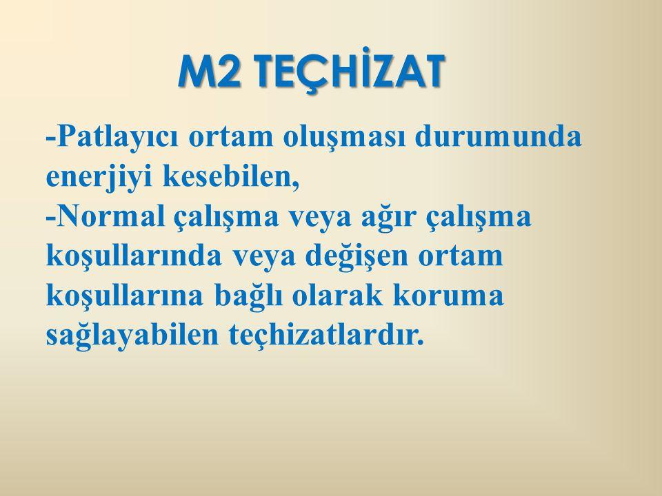 M2 TEÇHİZAT -Patlayıcı ortam oluşması durumunda enerjiyi kesebilen,
