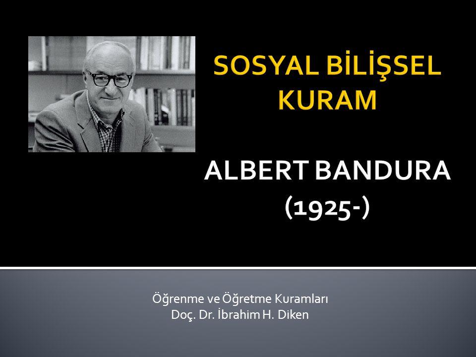 SOSYAL BİLİŞSEL KURAM ALBERT BANDURA (1925-)