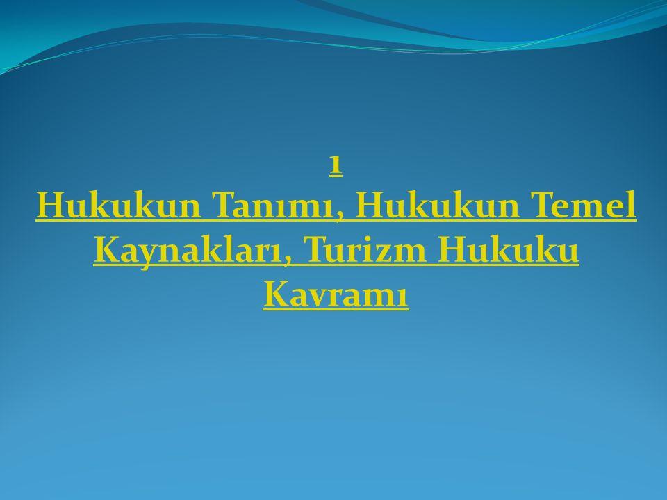 Hukukun Tanımı, Hukukun Temel Kaynakları, Turizm Hukuku Kavramı