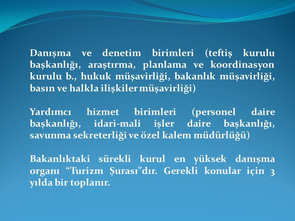 Danışma ve denetim birimleri (teftiş kurulu başkanlığı, araştırma, planlama ve koordinasyon kurulu b., hukuk müşavirliği, bakanlık müşavirliği, basın ve halkla ilişkiler müşavirliği)