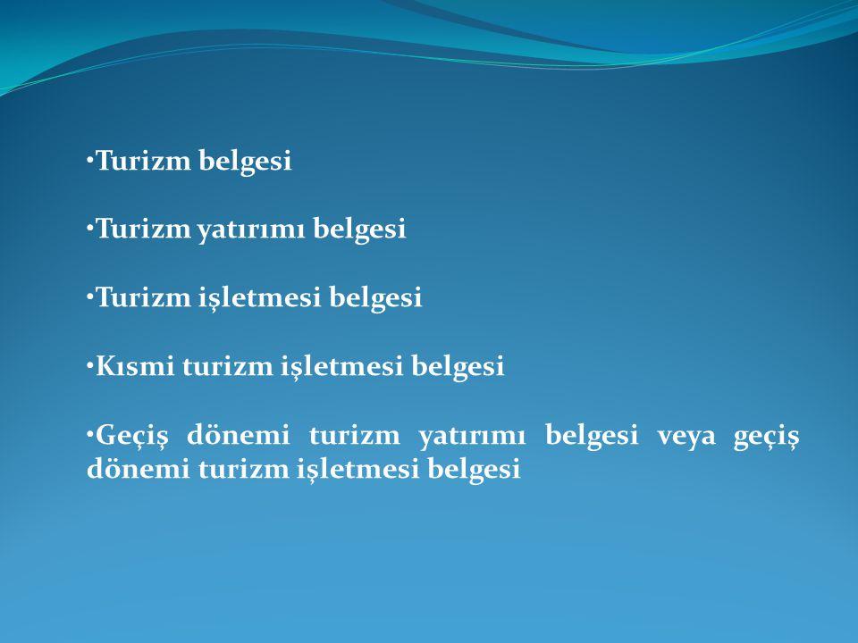 •Turizm belgesi •Turizm yatırımı belgesi. •Turizm işletmesi belgesi. •Kısmi turizm işletmesi belgesi.