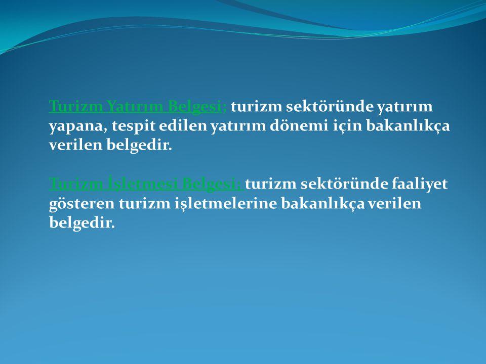 Turizm Yatırım Belgesi; turizm sektöründe yatırım yapana, tespit edilen yatırım dönemi için bakanlıkça verilen belgedir.