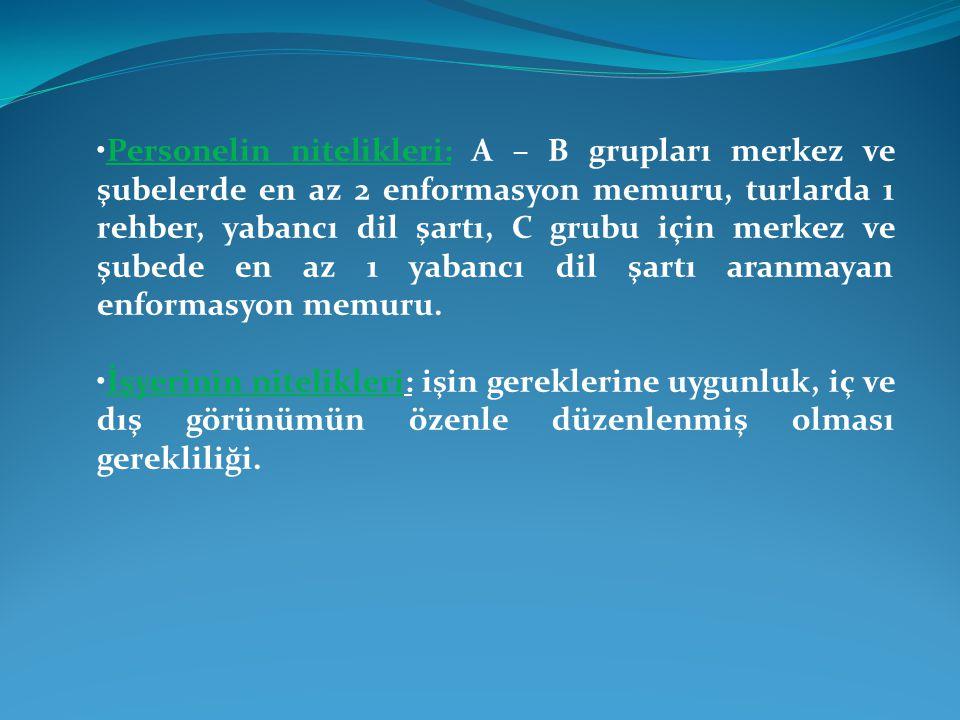 •Personelin nitelikleri: A – B grupları merkez ve şubelerde en az 2 enformasyon memuru, turlarda 1 rehber, yabancı dil şartı, C grubu için merkez ve şubede en az 1 yabancı dil şartı aranmayan enformasyon memuru.