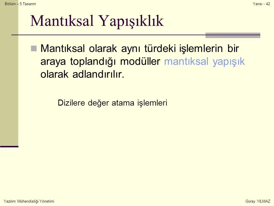 Mantıksal Yapışıklık Mantıksal olarak aynı türdeki işlemlerin bir araya toplandığı modüller mantıksal yapışık olarak adlandırılır.
