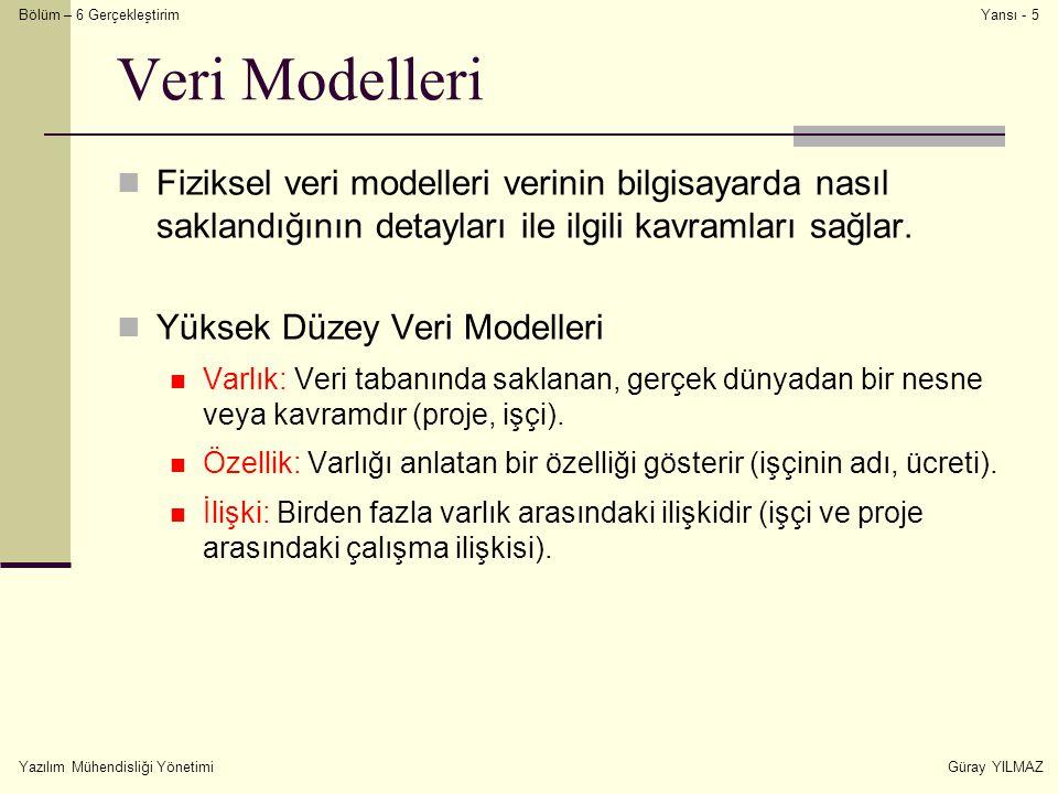 Veri Modelleri Fiziksel veri modelleri verinin bilgisayarda nasıl saklandığının detayları ile ilgili kavramları sağlar.