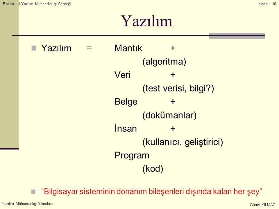 Yazılım Yazılım = Mantık + (algoritma) Veri + (test verisi, bilgi )