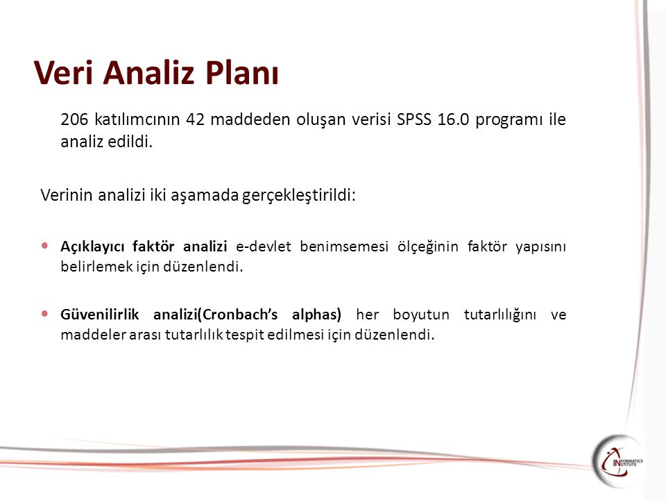 Veri Analiz Planı 206 katılımcının 42 maddeden oluşan verisi SPSS 16.0 programı ile analiz edildi. Verinin analizi iki aşamada gerçekleştirildi: